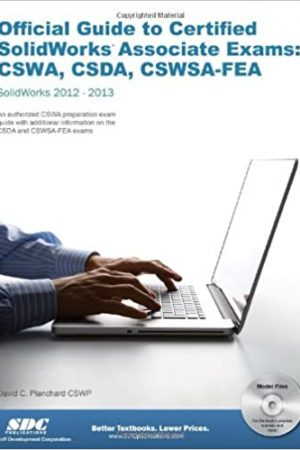 Official Guide to Certified SolidWorks Associate Exams - CSWA, CSDA, CSWSA-FEA (SolidWorks 2012 - 2013)