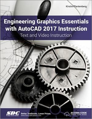 Engineering Graphics Essentials with AutoCAD 2017 Instruction Text and Video Instruction